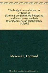 e-Book The budget's new clothes;: A critique of planning-programming-budgeting and benefit-cost analysis (Markham series in public policy analysis) download
