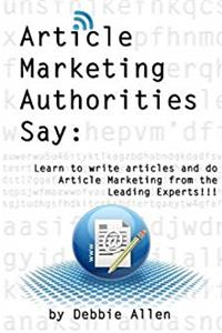 e-Book Article Marketing Authorities Say: Learn to Write Articles And Do Article Marketing From The Leading Experts!!! download