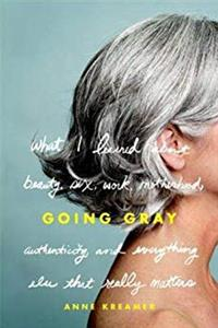 e-Book Going Gray: What I Learned about Beauty, Sex, Work, Motherhood, Authenticity, and Everything Else That Really Matters download