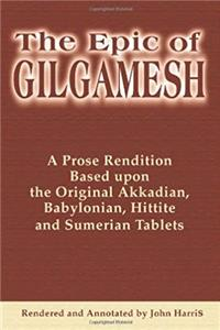 e-Book The Epic of Gilgamesh: A Prose Rendition Based upon the Original Akkadian, Babylonian, Hittite and Sumerian Tablets download