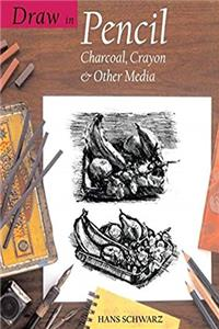 e-Book Draw in Pencil, Charcoal, Crayon and Other Media (Draw Books) download