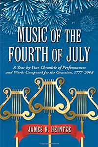 e-Book Music of the Fourth of July: A Year-by-year Chronicle of Performances and Works Composed for the Occasion, 1777-2008 download
