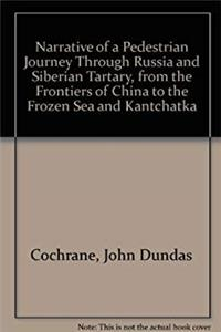 e-Book Narrative of a Pedestrian Journey Through Russia and Siberian Tartary, from the Frontiers of China to the Frozen Sea and Kantchatka download