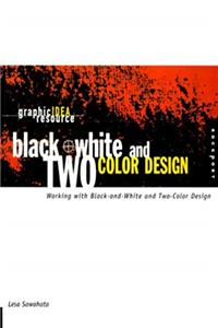 e-Book Black + White and Two-Color Design: Working With Black-And-White and Two-Color Design (Graphic Idea Resource) download