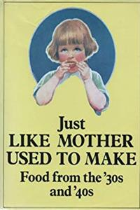 e-Book Just Like Mother Used to Make: Food from the Thirties and Forties download