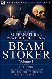 e-Book The Collected Supernatural and Weird Fiction of Bram Stoker: 1-Contains the Novel 'Dracula' and Three Short Stories to Chill the Blood download